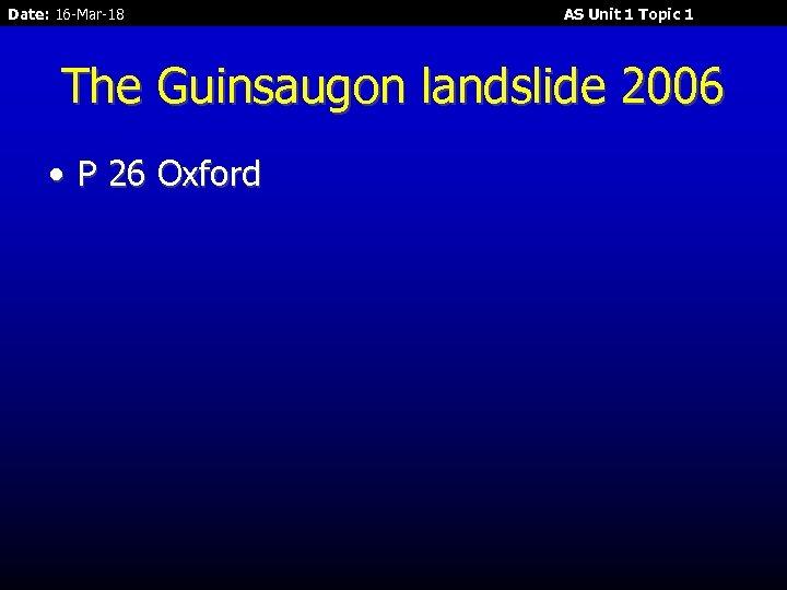 Date: 16 -Mar-18 AS Unit 1 Topic 1 The Guinsaugon landslide 2006 • P