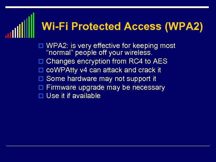 Wi-Fi Protected Access (WPA 2) o WPA 2: is very effective for keeping most
