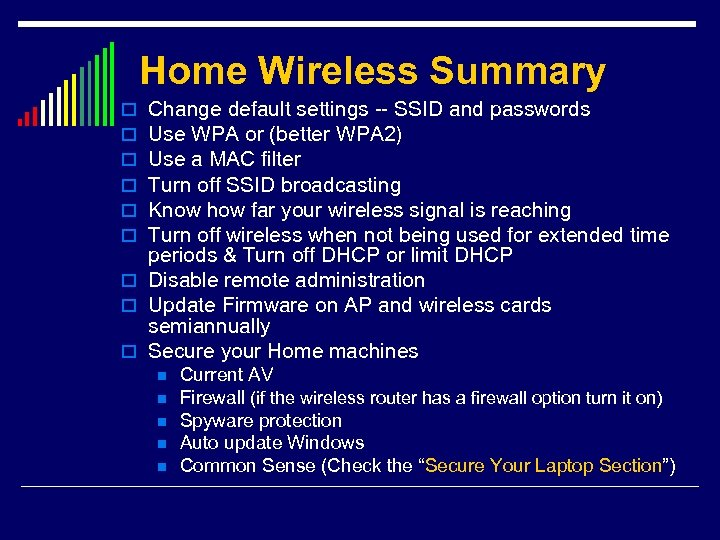 Home Wireless Summary Change default settings -- SSID and passwords Use WPA or (better