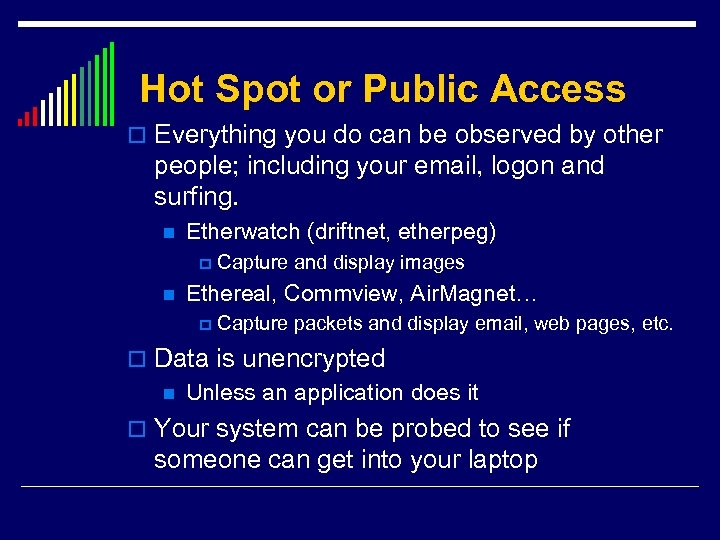 Hot Spot or Public Access o Everything you do can be observed by other