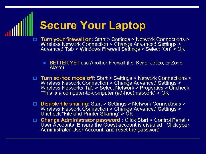 Secure Your Laptop o Turn your firewall on: Start > Settings > Network Connections