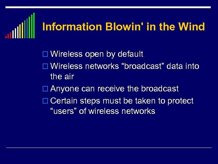 "Information Blowin' in the Wind o Wireless open by default o Wireless networks ""broadcast"""