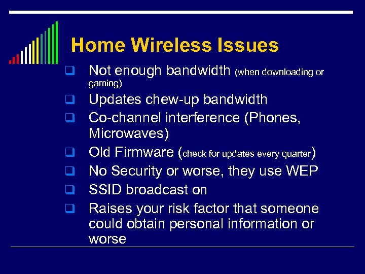 Home Wireless Issues q Not enough bandwidth (when downloading or gaming) q q q