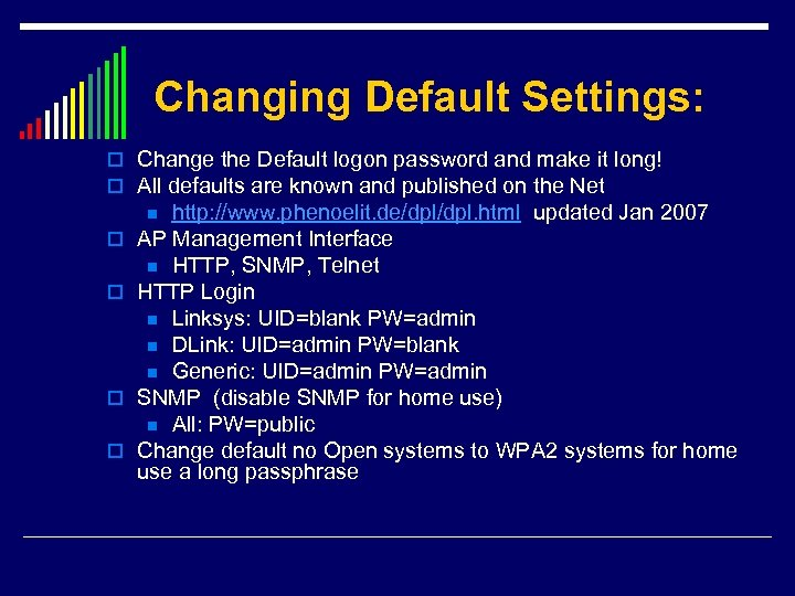 Changing Default Settings: o Change the Default logon password and make it long! o