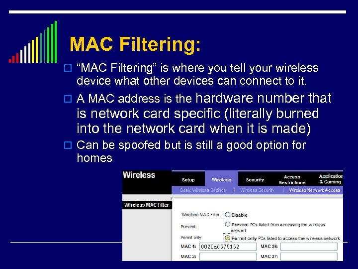 "MAC Filtering: o ""MAC Filtering"" is where you tell your wireless device what other"