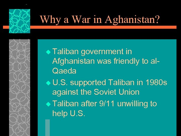 Why a War in Aghanistan? u Taliban government in Afghanistan was friendly to al.