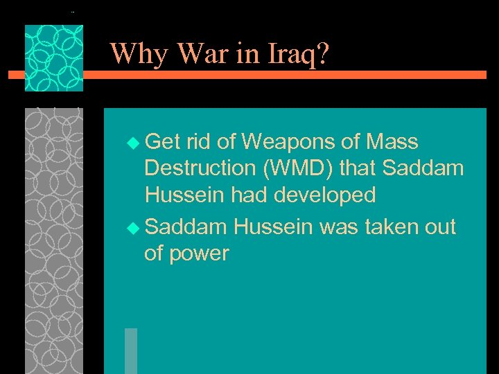 Why War in Iraq? u Get rid of Weapons of Mass Destruction (WMD) that