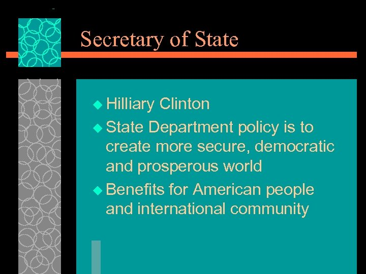 Secretary of State u Hilliary Clinton u State Department policy is to create more