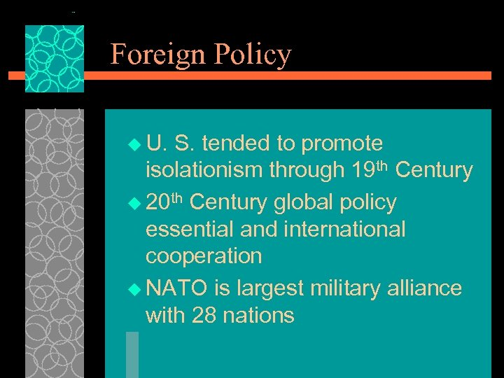Foreign Policy u U. S. tended to promote isolationism through 19 th Century u