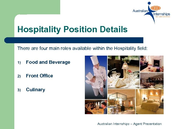 Hospitality Position Details There are four main roles available within the Hospitality field: 1)