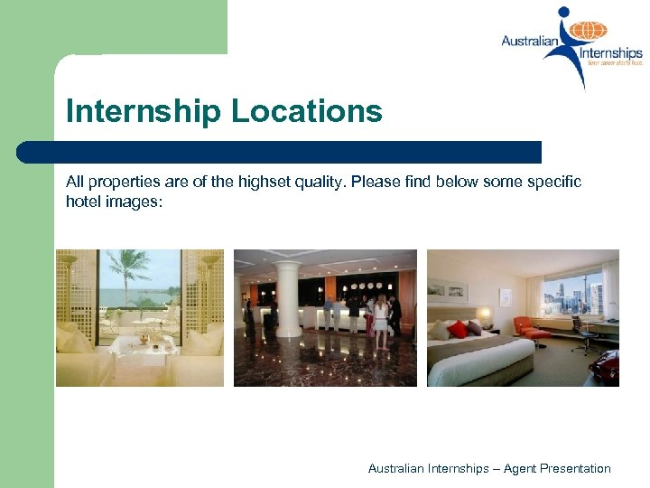 Internship Locations All properties are of the highset quality. Please find below some specific