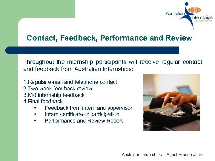 Contact, Feedback, Performance and Review Throughout the internship participants will receive regular contact and