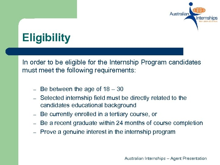 Eligibility In order to be eligible for the Internship Program candidates must meet the