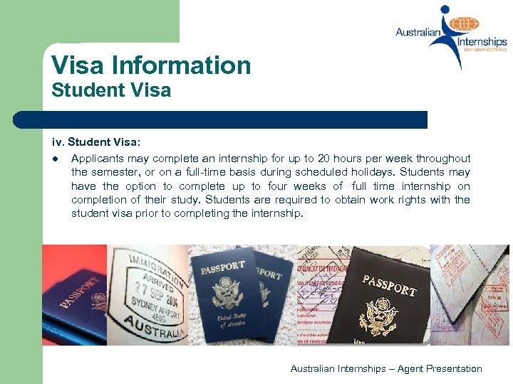 Visa Information Student Visa iv. Student Visa: l Applicants may complete an internship for