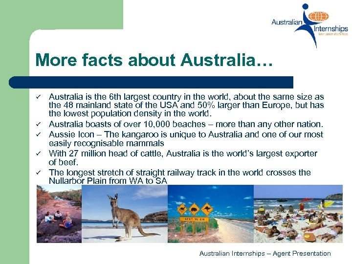 More facts about Australia… ü ü ü Australia is the 6 th largest country