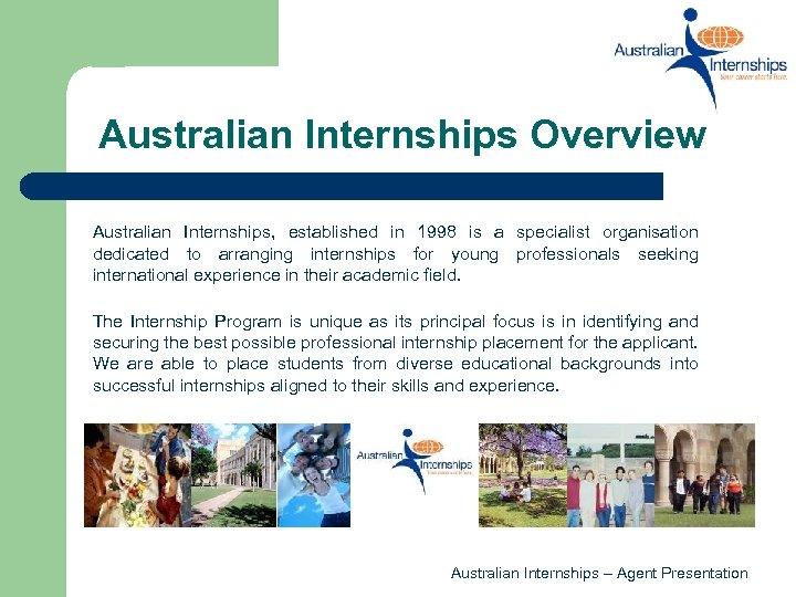 Australian Internships Overview Australian Internships, established in 1998 is a specialist organisation dedicated to