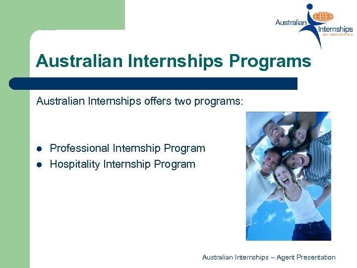 Australian Internships Programs Australian Internships offers two programs: l l Professional Internship Program Hospitality