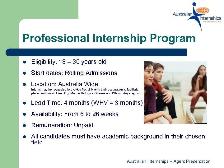 Professional Internship Program l Eligibility: 18 – 30 years old l Start dates: Rolling