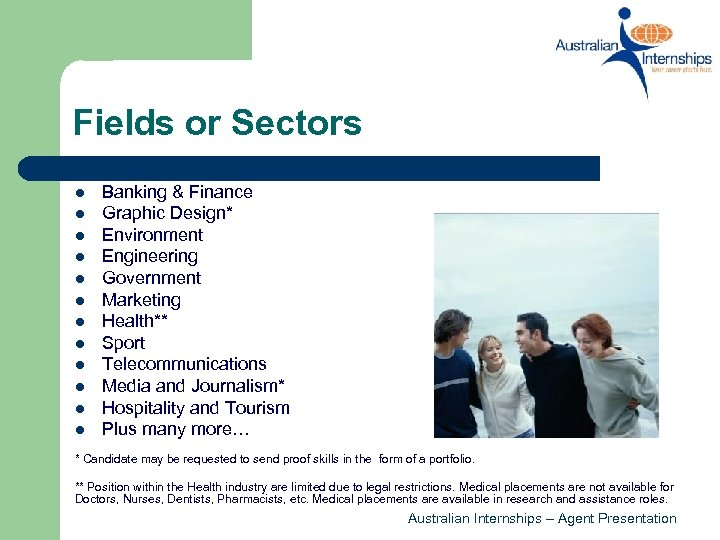 Fields or Sectors l l l Banking & Finance Graphic Design* Environment Engineering Government