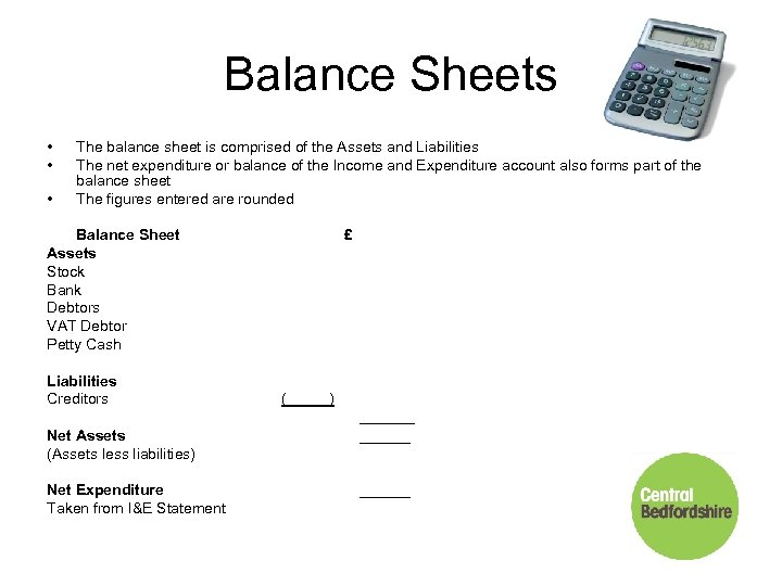 Balance Sheets • • • The balance sheet is comprised of the Assets and