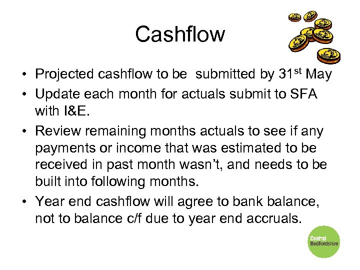 Cashflow • Projected cashflow to be submitted by 31 st May • Update each