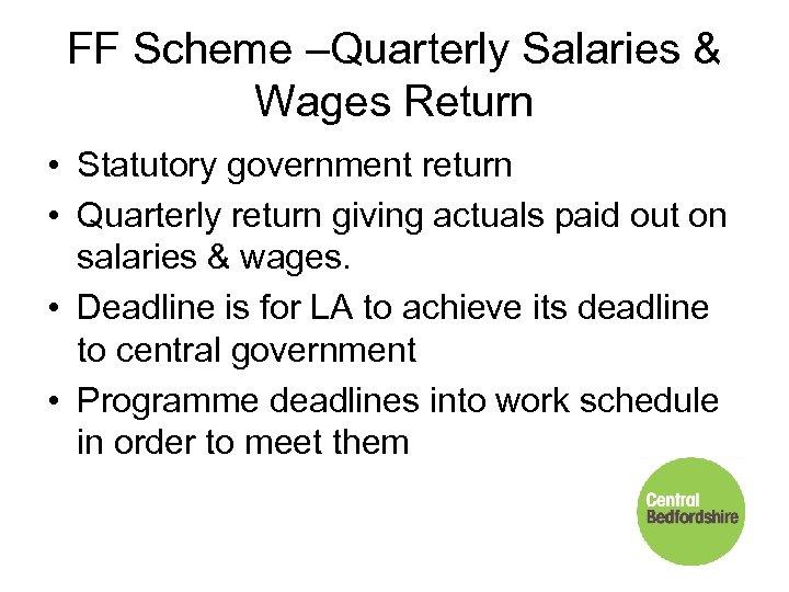 FF Scheme –Quarterly Salaries & Wages Return • Statutory government return • Quarterly return