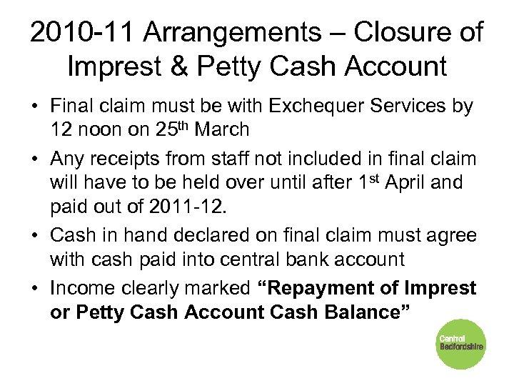 2010 -11 Arrangements – Closure of Imprest & Petty Cash Account • Final claim