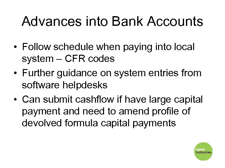 Advances into Bank Accounts • Follow schedule when paying into local system – CFR
