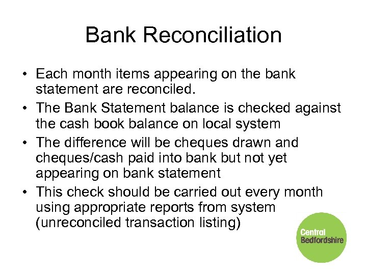 Bank Reconciliation • Each month items appearing on the bank statement are reconciled. •