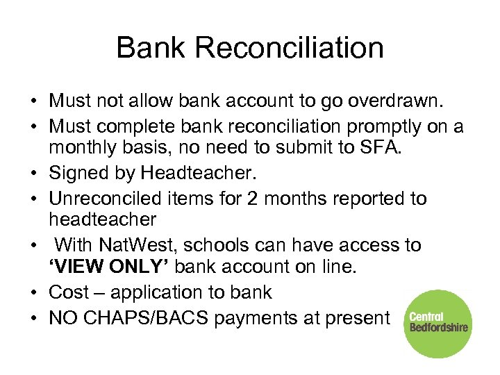 Bank Reconciliation • Must not allow bank account to go overdrawn. • Must complete