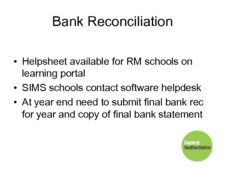Bank Reconciliation • Helpsheet available for RM schools on learning portal • SIMS schools