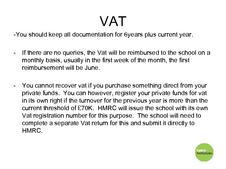 VAT -You should keep all documentation for 6 years plus current year. - If