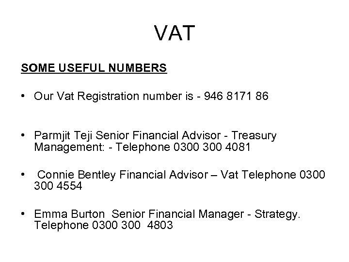 VAT SOME USEFUL NUMBERS • Our Vat Registration number is - 946 8171 86