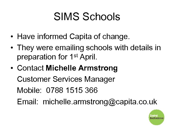 SIMS Schools • Have informed Capita of change. • They were emailing schools with