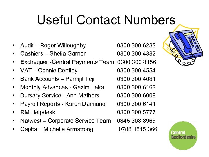 Useful Contact Numbers • • • Audit – Roger Willoughby 0300 6235 Cashiers