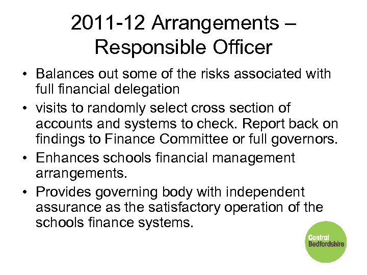 2011 -12 Arrangements – Responsible Officer • Balances out some of the risks associated