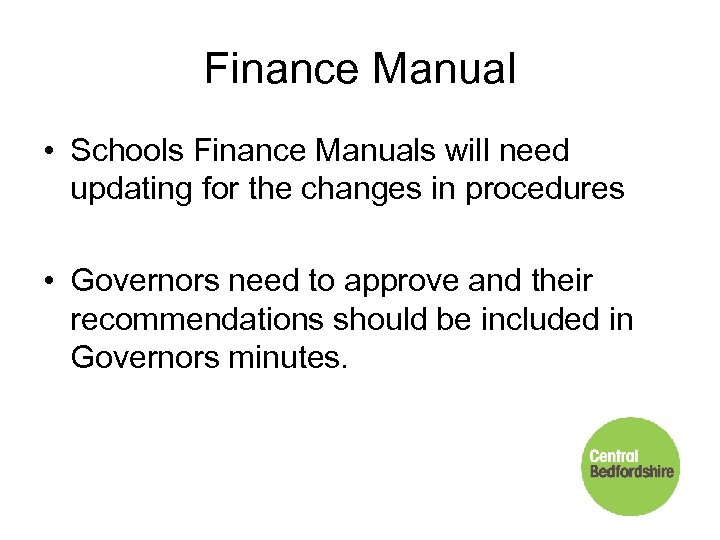 Finance Manual • Schools Finance Manuals will need updating for the changes in procedures