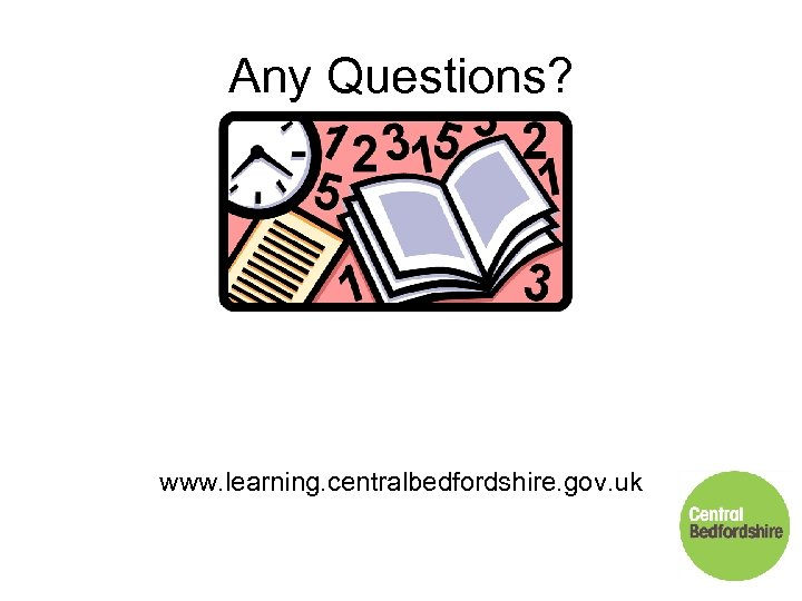 Any Questions? www. learning. centralbedfordshire. gov. uk
