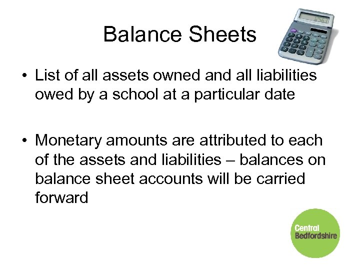 Balance Sheets • List of all assets owned and all liabilities owed by a