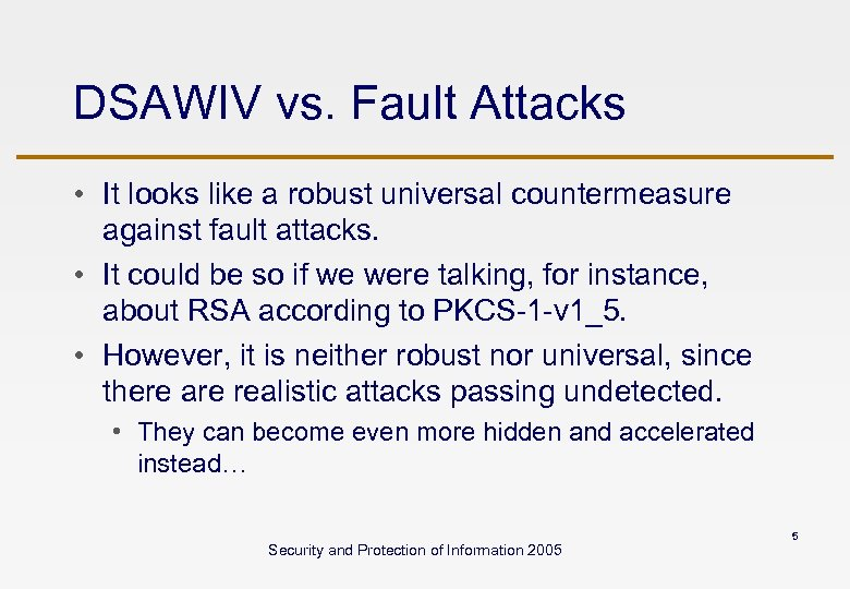 DSAWIV vs. Fault Attacks • It looks like a robust universal countermeasure against fault