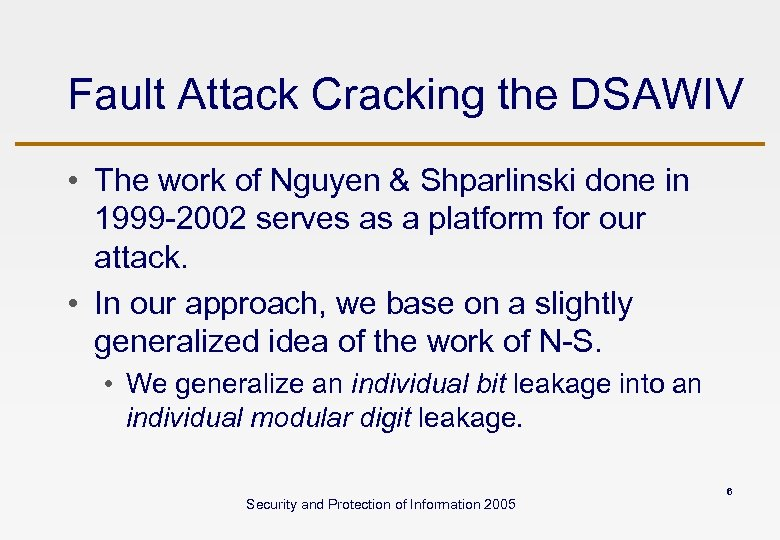Fault Attack Cracking the DSAWIV • The work of Nguyen & Shparlinski done in