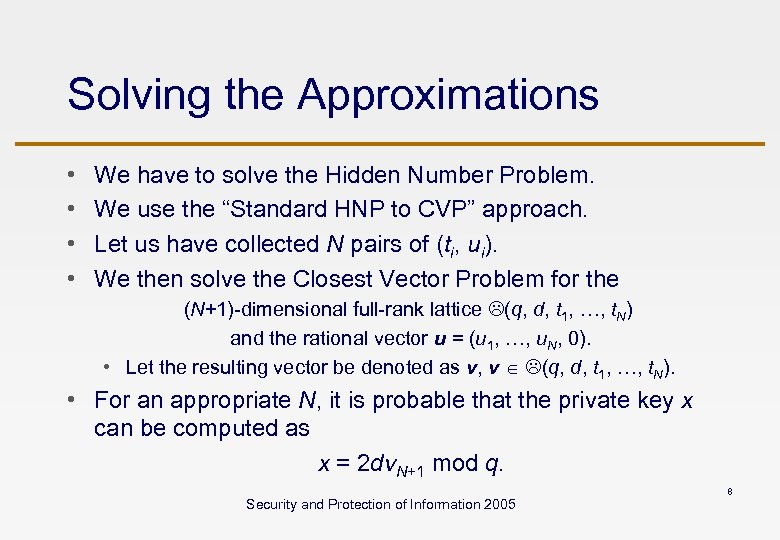 Solving the Approximations • • We have to solve the Hidden Number Problem. We