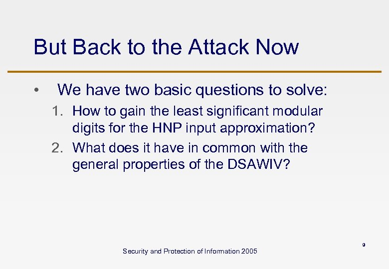 But Back to the Attack Now • We have two basic questions to solve: