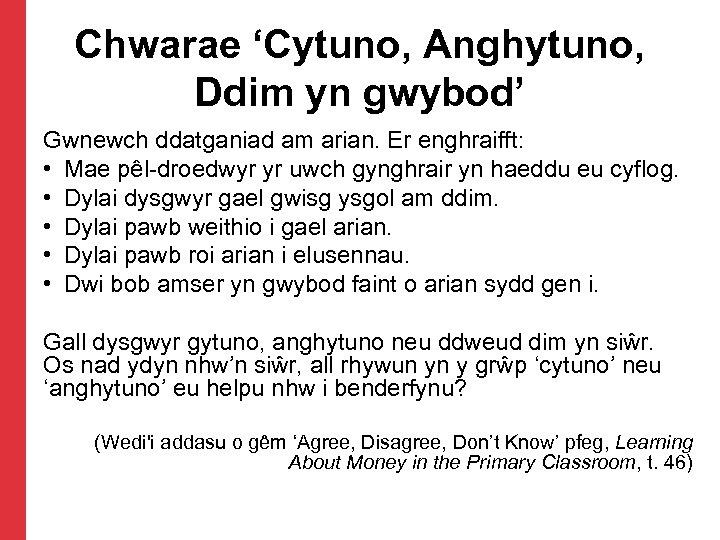 Chwarae 'Cytuno, Anghytuno, Ddim yn gwybod' Gwnewch ddatganiad am arian. Er enghraifft: • Mae