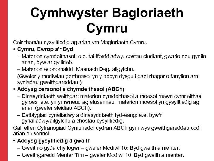 Cymhwyster Bagloriaeth Cymru Ceir themâu cysylltiedig ag arian ym Magloriaeth Cymru. • Cymru, Ewrop
