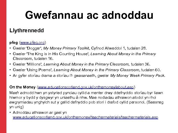Gwefannau ac adnoddau Llythrennedd pfeg (www. pfeg. org) • Gweler 'Dogger', My Money Primary