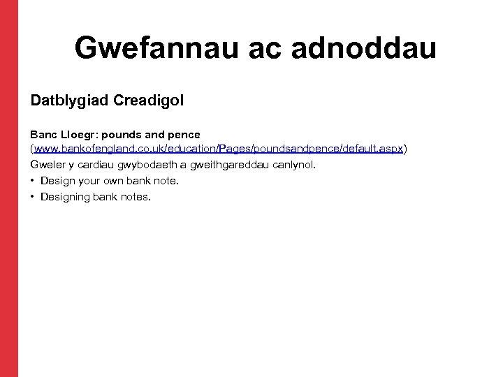 Gwefannau ac adnoddau Datblygiad Creadigol Banc Lloegr: pounds and pence (www. bankofengland. co. uk/education/Pages/poundsandpence/default.