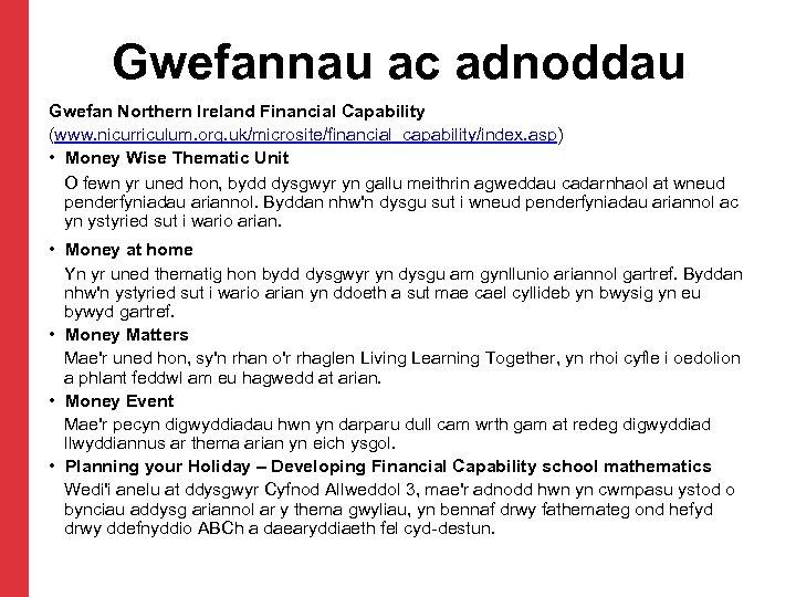 Gwefannau ac adnoddau Gwefan Northern Ireland Financial Capability (www. nicurriculum. org. uk/microsite/financial_capability/index. asp) •