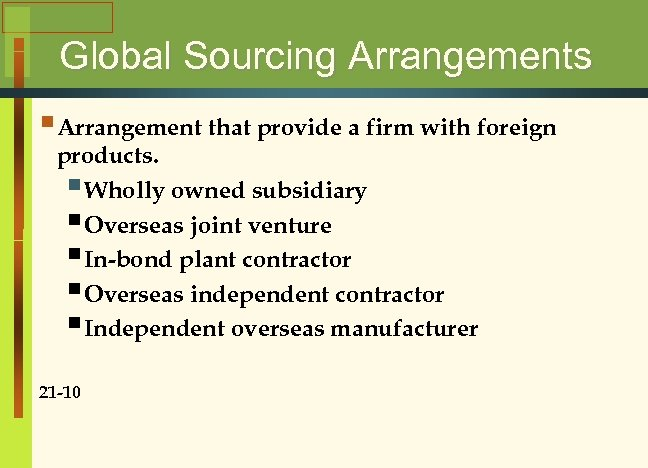 Global Sourcing Arrangements § Arrangement that provide a firm with foreign products. § Wholly