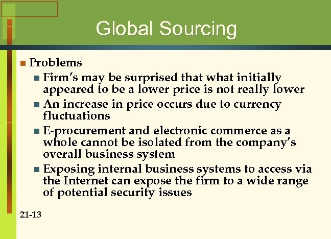 Global Sourcing n Problems n Firm's may be surprised that what initially appeared to